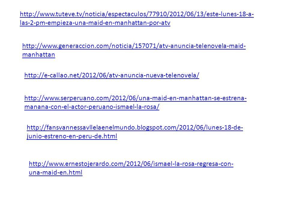 http://www.tuteve.tv/noticia/espectaculos/77910/2012/06/13/este-lunes-18-a- las-2-pm-empieza-una-maid-en-manhattan-por-atv http://www.generaccion.com/