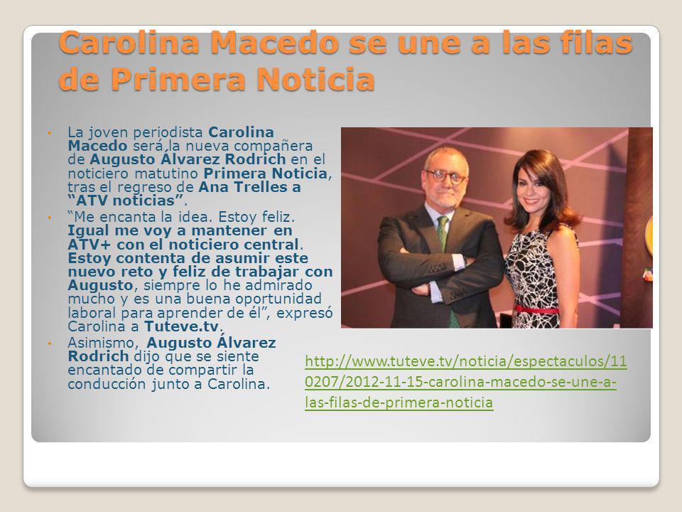 Carolina Macedo, la nueva partner de Álvarez-Rodrich Desde este lunes, la joven periodista Carolina Macedo será la nueva compañera de Augusto Álvarez-Rodrich en el matutino Primera Noticia.