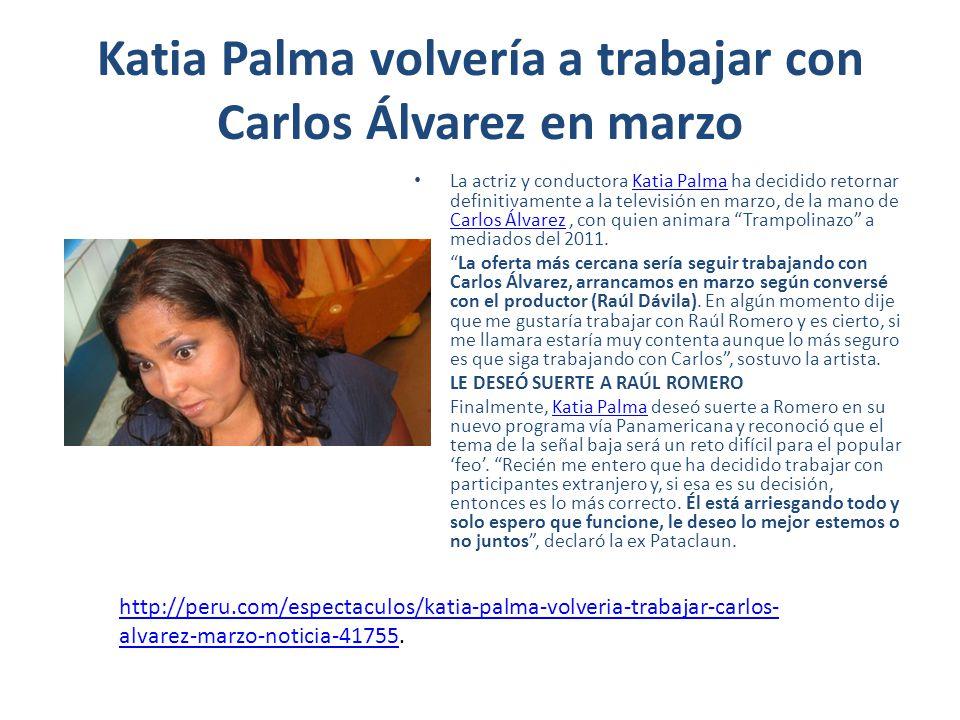Katia Palma volvería a trabajar con Carlos Álvarez en marzo La actriz y conductora Katia Palma ha decidido retornar definitivamente a la televisión en