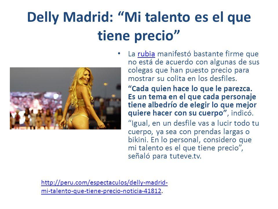 Delly Madrid: Mi talento es el que tiene precio La rubia manifestó bastante firme que no está de acuerdo con algunas de sus colegas que han puesto pre