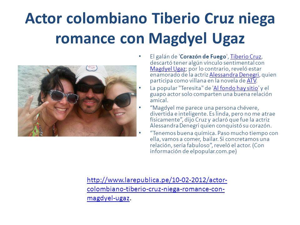 Actor colombiano Tiberio Cruz niega romance con Magdyel Ugaz El galán de 'Corazón de Fuego', Tiberio Cruz, descartó tener algún vínculo sentimental co