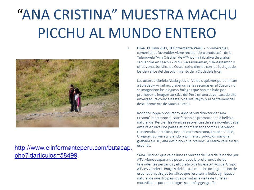 ANA CRISTINA MUESTRA MACHU PICCHU AL MUNDO ENTERO Lima, 13 Julio 2011, (El Informante Perú).- Innumerables comentarios favorables viene recibiendo la