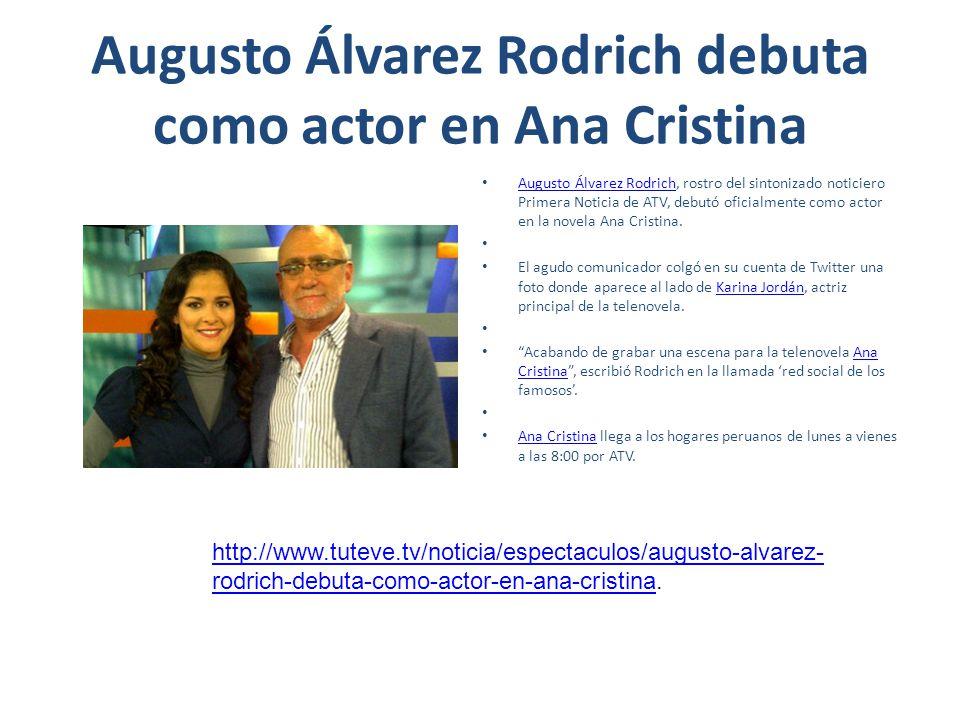 Augusto Álvarez Rodrich debuta como actor en Ana Cristina Augusto Álvarez Rodrich, rostro del sintonizado noticiero Primera Noticia de ATV, debutó ofi