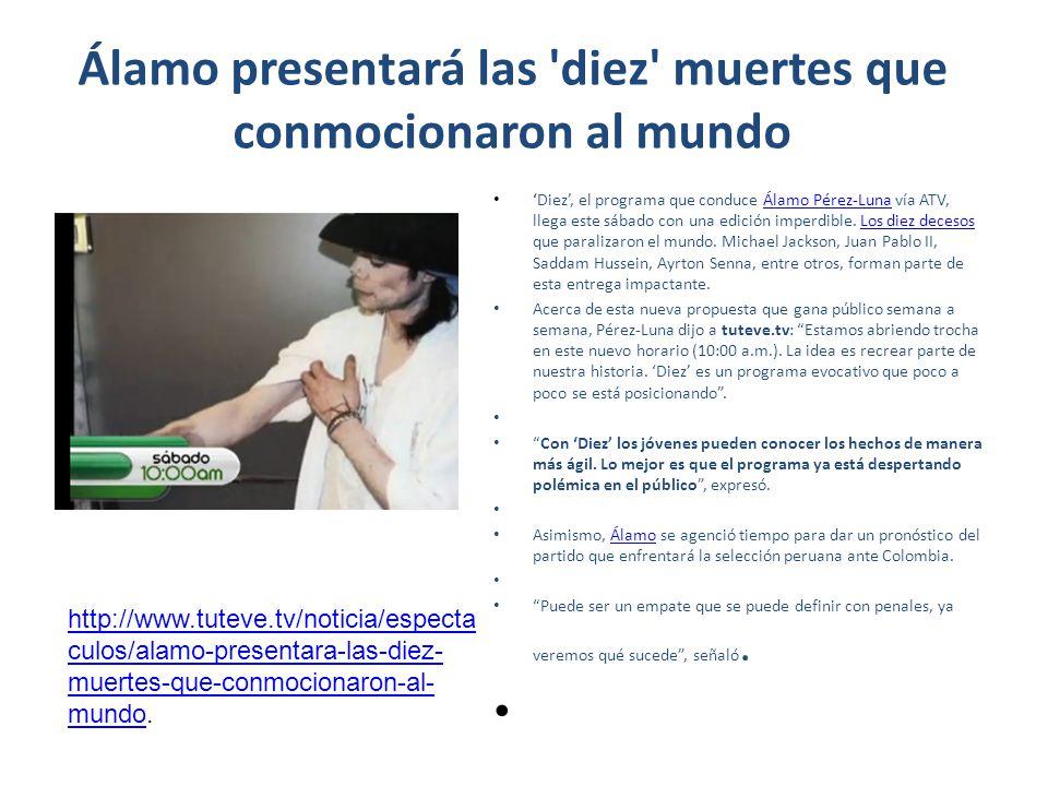 Álamo presentará las 'diez' muertes que conmocionaron al mundo Diez, el programa que conduce Álamo Pérez-Luna vía ATV, llega este sábado con una edici