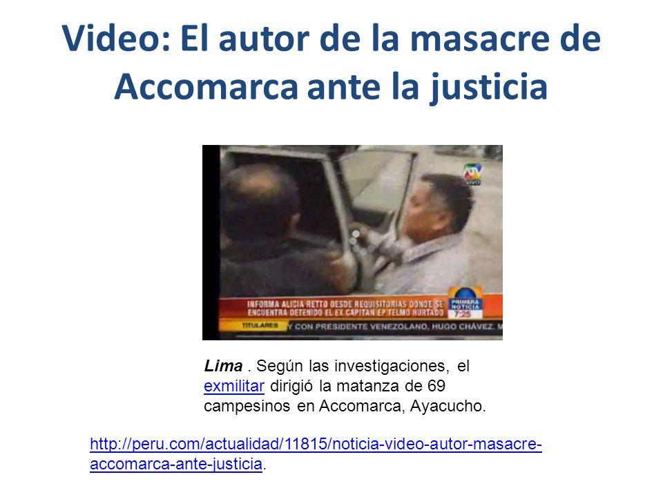 Telmo Hurtado deberá enfrentar a la justicia por Caso Accomarca Después de 26 años de la matanza de 69 pobladores de Accomarca, En Ayacucho.