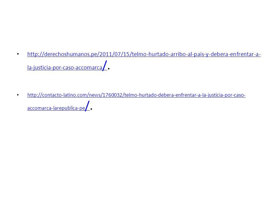 http://derechoshumanos.pe/2011/07/15/telmo-hurtado-arribo-al-pais-y-debera-enfrentar-a- la-justicia-por-caso-accomarca /. http://derechoshumanos.pe/20