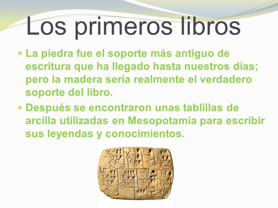 Los primeros libros La piedra fue el soporte más antiguo de escritura que ha llegado hasta nuestros días; pero la madera sería realmente el verdadero
