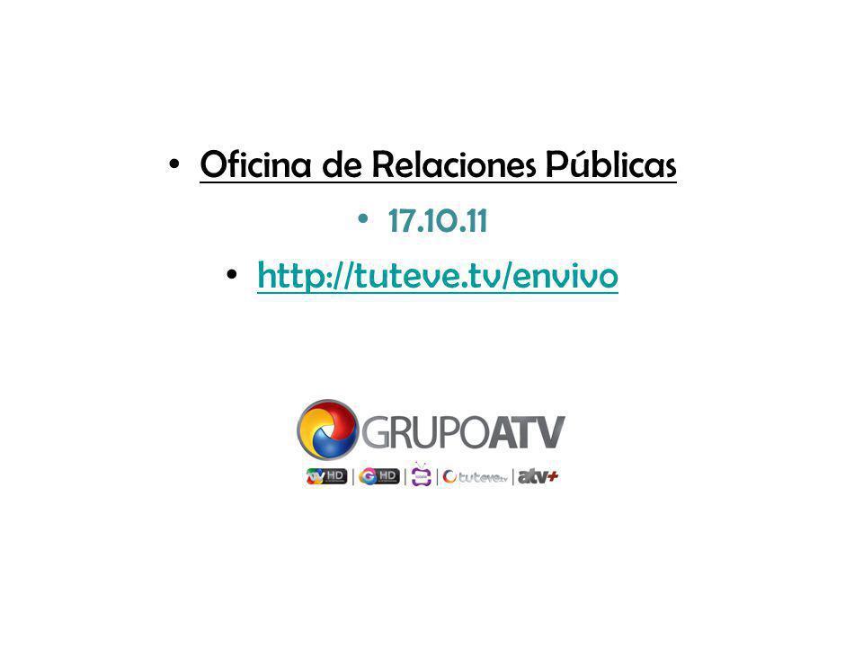 Oficina de Relaciones Públicas 17.10.11 http://tuteve.tv/envivo