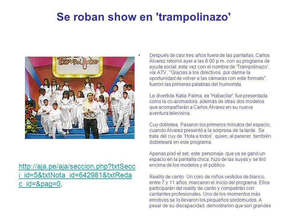 Se roban show en 'trampolinazo' Después de casi tres años fuera de las pantallas, Carlos Álvarez retornó ayer a las 6:00 p.m. con su programa de ayuda