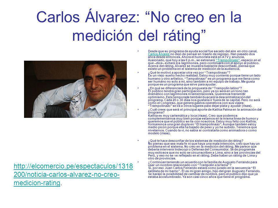 Carlos Álvarez: No creo en la medición del ráting Desde que su programa de ayuda social fue sacado del aire en otro canal, Carlos Álvarez no dejó de p
