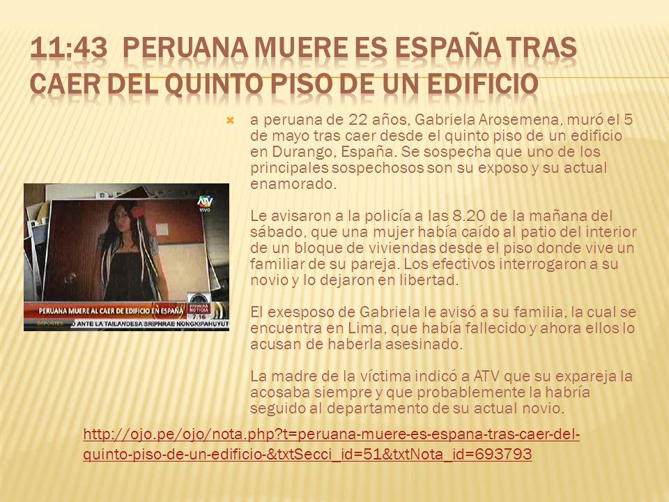 a peruana de 22 años, Gabriela Arosemena, muró el 5 de mayo tras caer desde el quinto piso de un edificio en Durango, España. Se sospecha que uno de l