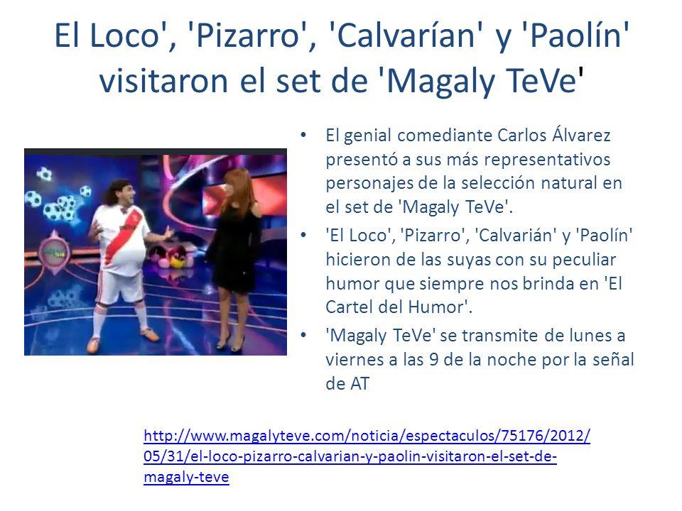 El Loco', 'Pizarro', 'Calvarían' y 'Paolín' visitaron el set de 'Magaly TeVe' El genial comediante Carlos Álvarez presentó a sus más representativos p
