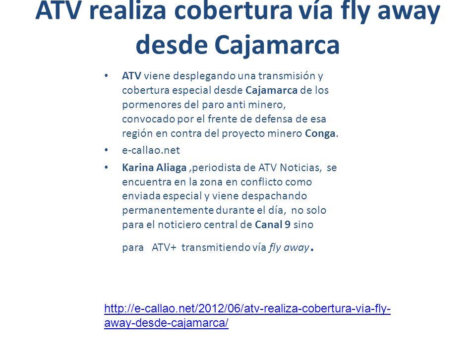 ATV realiza cobertura vía fly away desde Cajamarca ATV viene desplegando una transmisión y cobertura especial desde Cajamarca de los pormenores del pa
