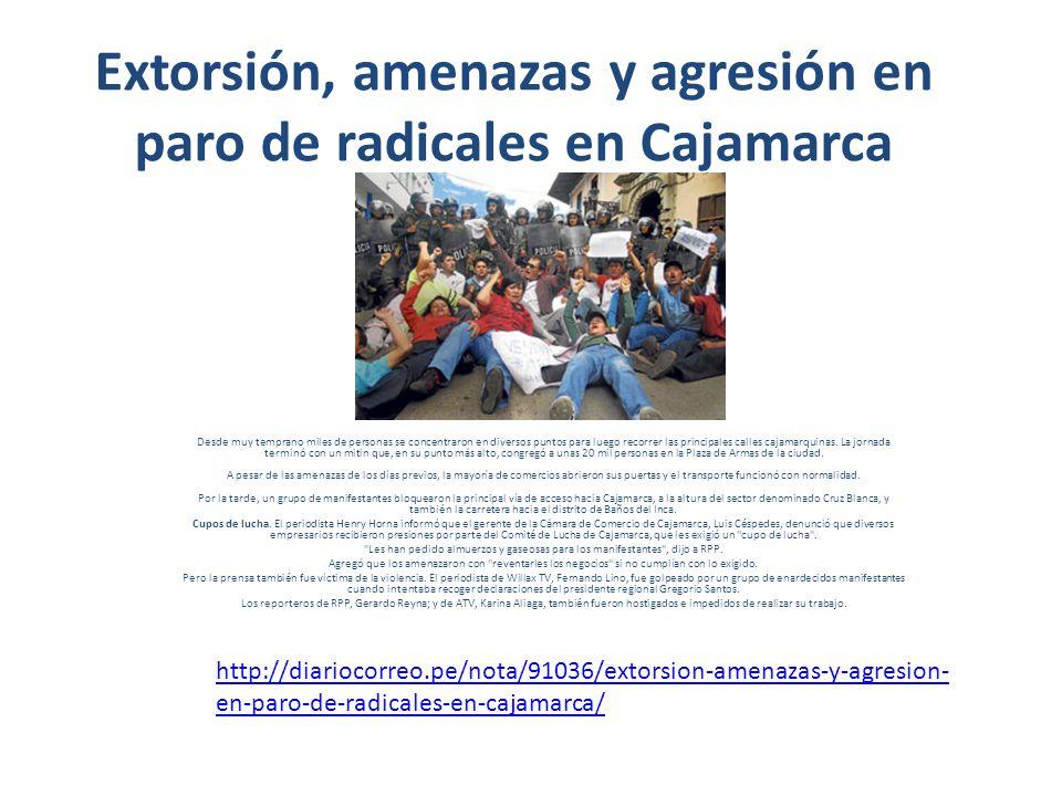 Extorsión, amenazas y agresión en paro de radicales en Cajamarca Desde muy temprano miles de personas se concentraron en diversos puntos para luego re