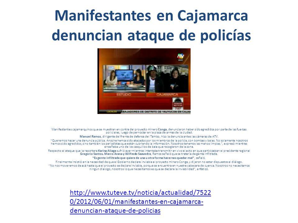 Manifestantes en Cajamarca denuncian ataque de policías Manifestantes cajamarquinos que se muestran en contra del proyecto minero Conga, denunciaron h