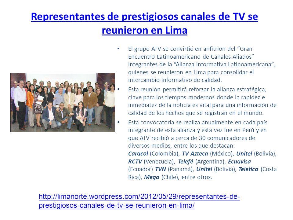 Representantes de prestigiosos canales de TV se reunieron en Lima El grupo ATV se convirtió en anfitrión del Gran Encuentro Latinoamericano de Canales