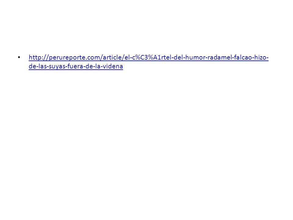 http://perureporte.com/article/el-c%C3%A1rtel-del-humor-radamel-falcao-hizo- de-las-suyas-fuera-de-la-videna http://perureporte.com/article/el-c%C3%A1