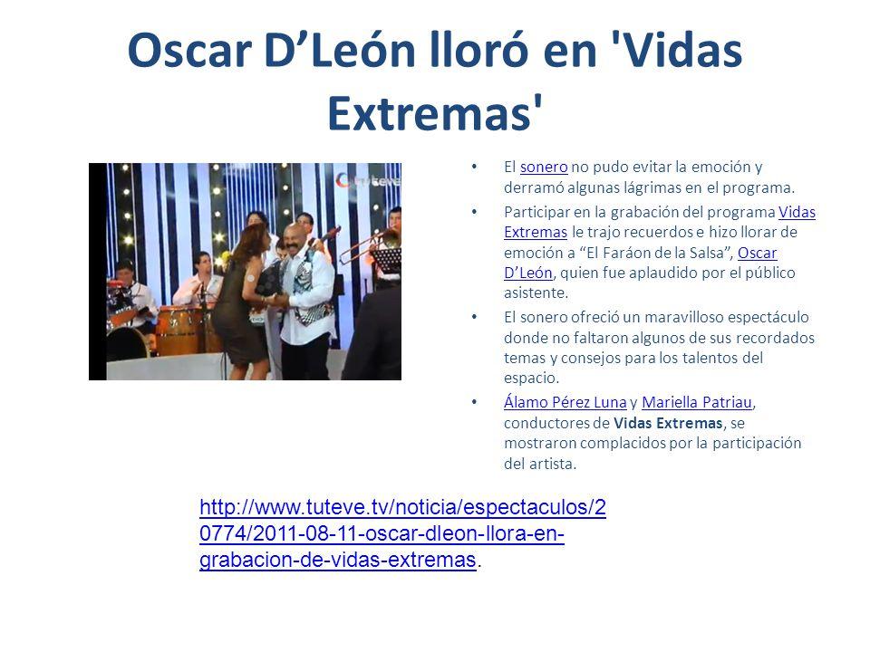 Oscar DLeón lloró en 'Vidas Extremas' El sonero no pudo evitar la emoción y derramó algunas lágrimas en el programa.sonero Participar en la grabación
