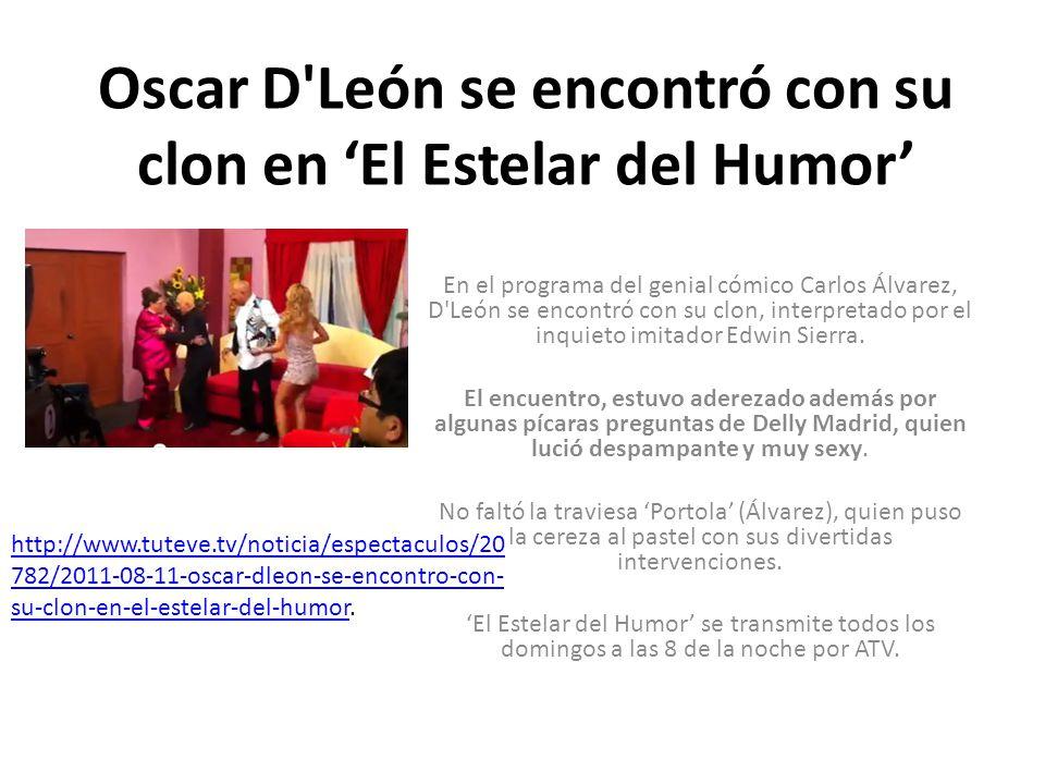 Oscar D'León se encontró con su clon en El Estelar del Humor En el programa del genial cómico Carlos Álvarez, D'León se encontró con su clon, interpre