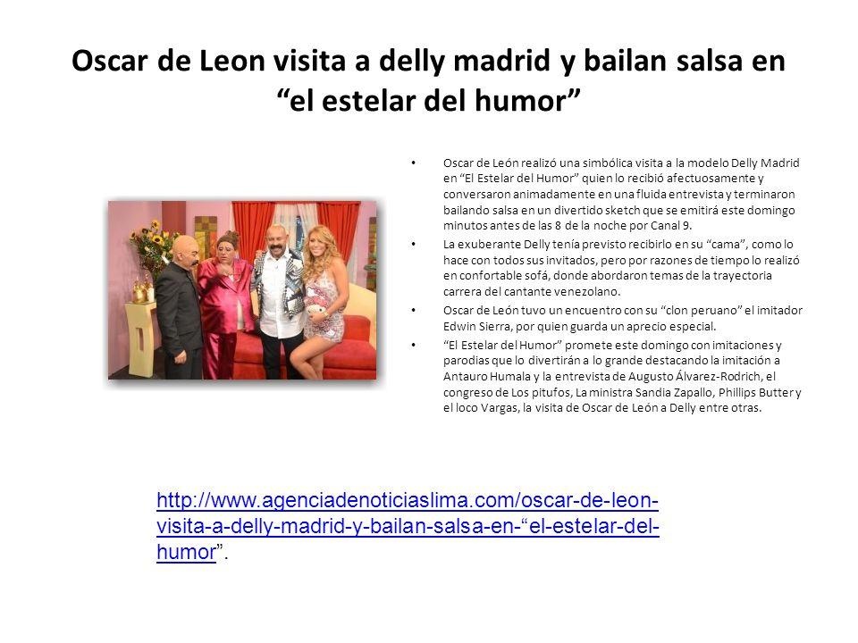 Oscar de Leon visita a delly madrid y bailan salsa en el estelar del humor Oscar de León realizó una simbólica visita a la modelo Delly Madrid en El E
