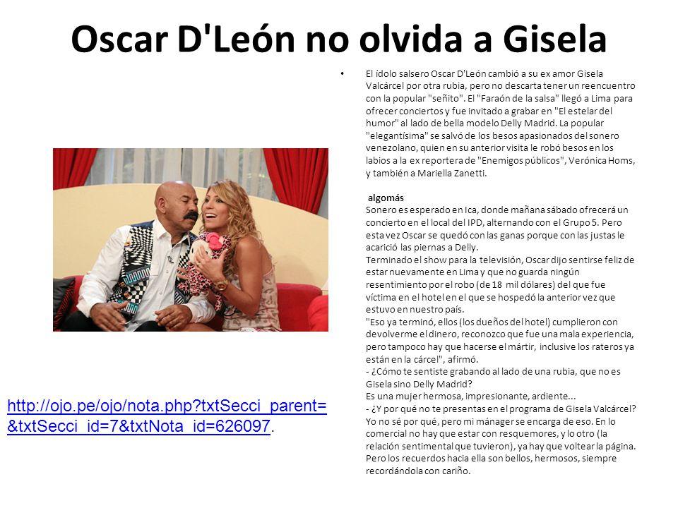 Oscar D'León no olvida a Gisela El ídolo salsero Oscar D'León cambió a su ex amor Gisela Valcárcel por otra rubia, pero no descarta tener un reencuent