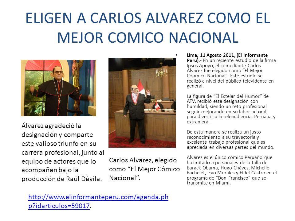 ELIGEN A CARLOS ALVAREZ COMO EL MEJOR COMICO NACIONAL Lima, 11 Agosto 2011, (El Informante Perú).- En un reciente estudio de la firma Ipsos Apoyo, el