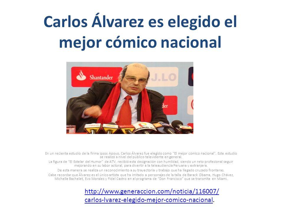 Carlos Álvarez es elegido el mejor cómico nacional En un reciente estudio de la firma Ipsos Apoyo, Carlos Álvarez fue elegido como El mejor cómico nac