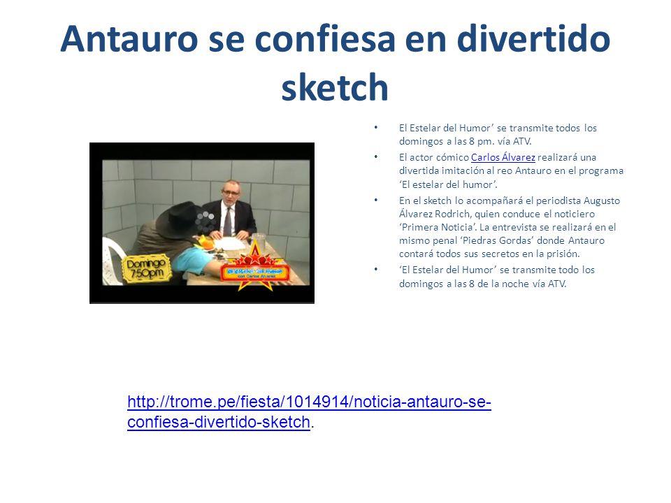 Antauro se confiesa en divertido sketch El Estelar del Humor se transmite todos los domingos a las 8 pm. vía ATV. El actor cómico Carlos Álvarez reali