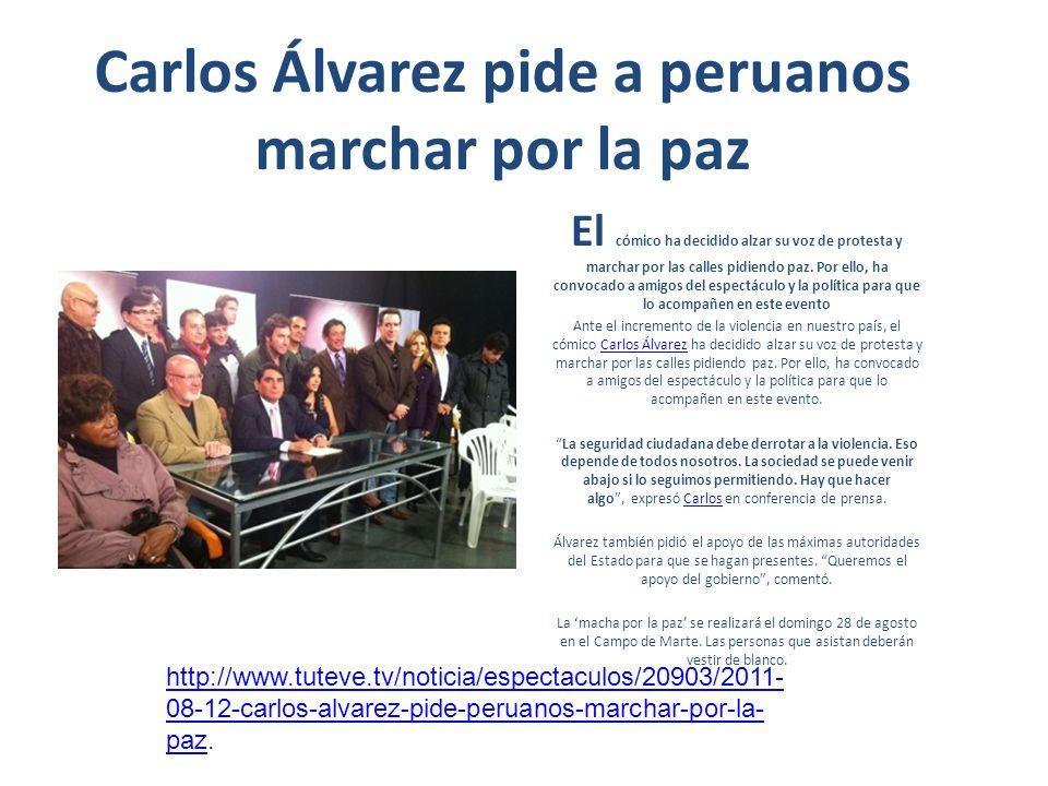 Carlos Álvarez pide a peruanos marchar por la paz El cómico ha decidido alzar su voz de protesta y marchar por las calles pidiendo paz. Por ello, ha c