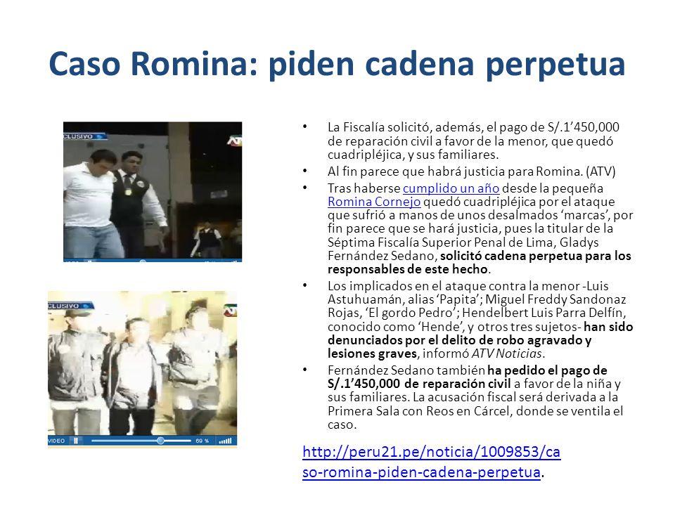 Caso Romina: piden cadena perpetua La Fiscalía solicitó, además, el pago de S/.1450,000 de reparación civil a favor de la menor, que quedó cuadripléji