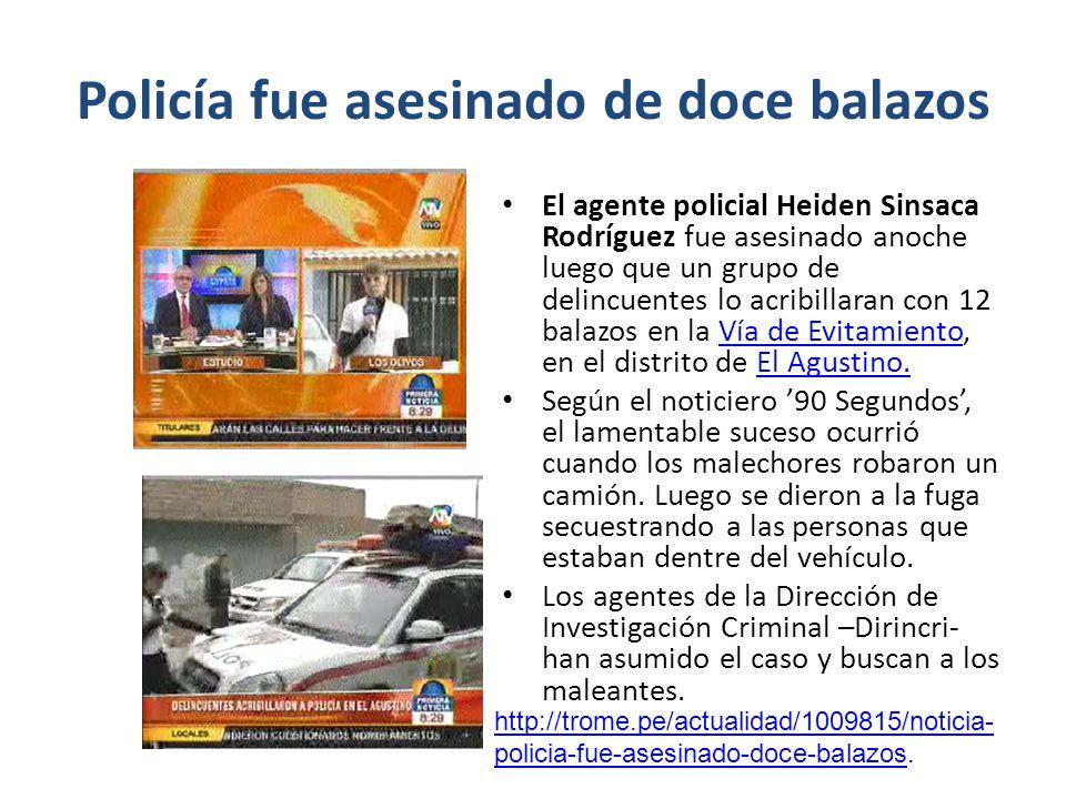 Policía fue asesinado de doce balazos El agente policial Heiden Sinsaca Rodríguez fue asesinado anoche luego que un grupo de delincuentes lo acribilla