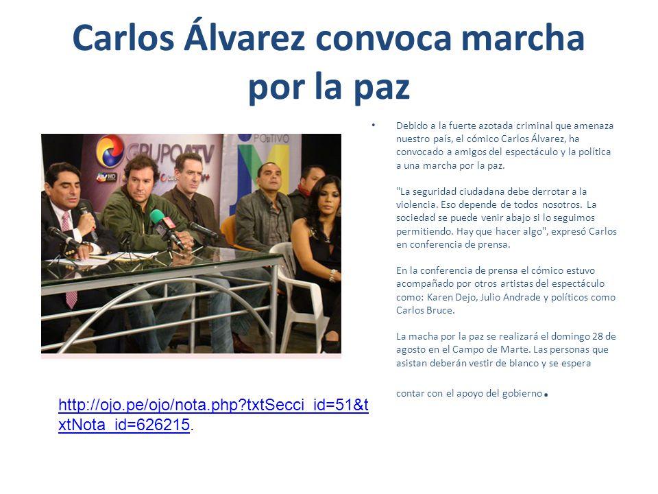 Carlos Álvarez convoca marcha por la paz Debido a la fuerte azotada criminal que amenaza nuestro país, el cómico Carlos Álvarez, ha convocado a amigos