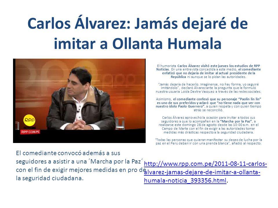 Carlos Álvarez: Jamás dejaré de imitar a Ollanta Humala El humorista Carlos Álvarez visitó este jueves los estudios de RPP Noticias. En una entrevista