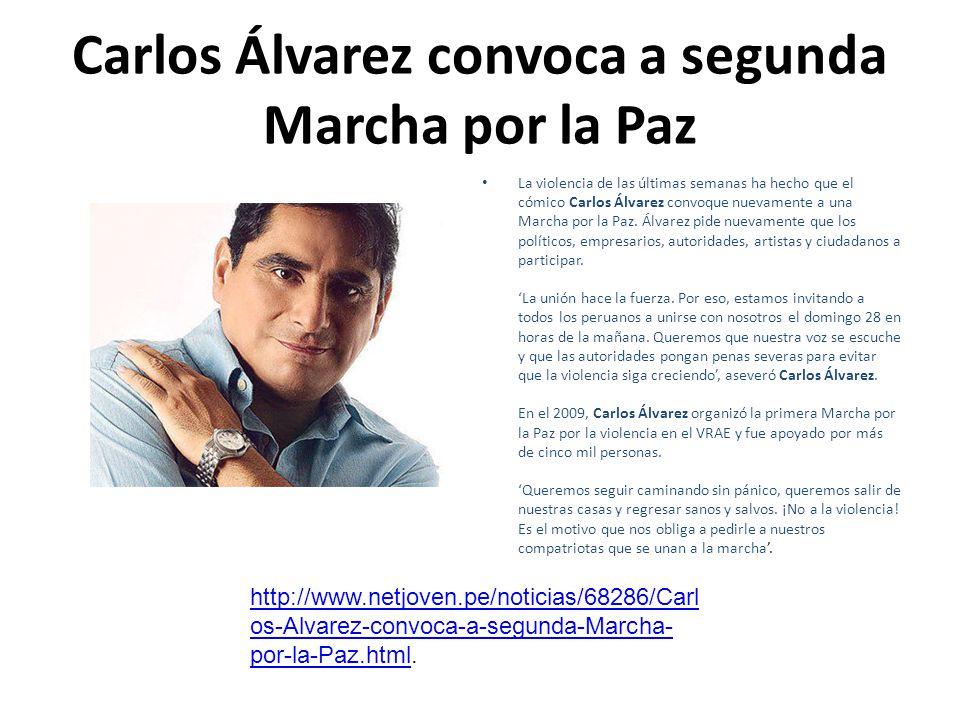Carlos Álvarez convoca a segunda Marcha por la Paz La violencia de las últimas semanas ha hecho que el cómico Carlos Álvarez convoque nuevamente a una