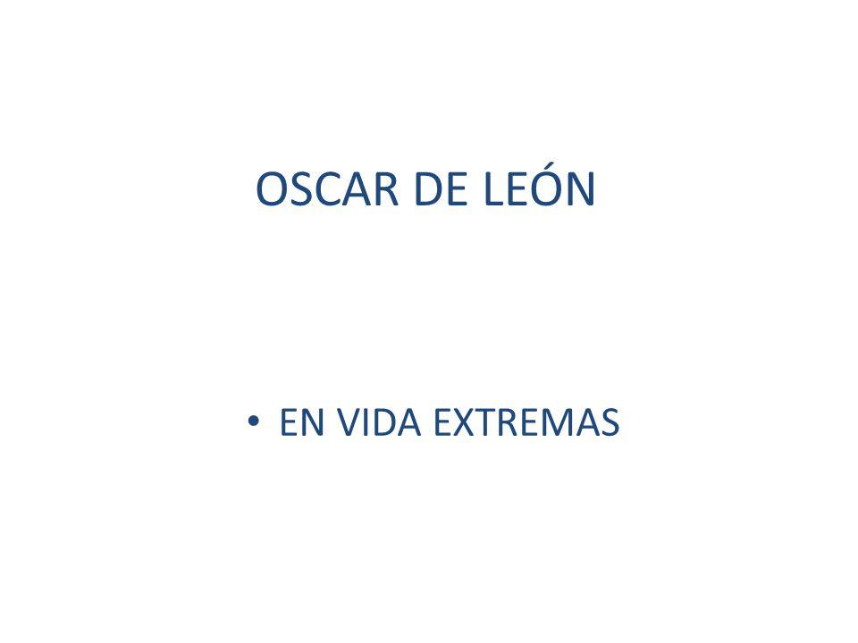 OSCAR DE LEÓN EN VIDA EXTREMAS