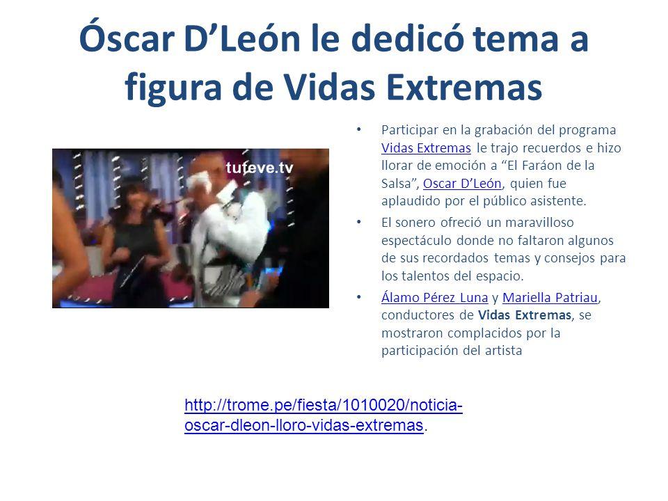 Óscar DLeón le dedicó tema a figura de Vidas Extremas Participar en la grabación del programa Vidas Extremas le trajo recuerdos e hizo llorar de emoci