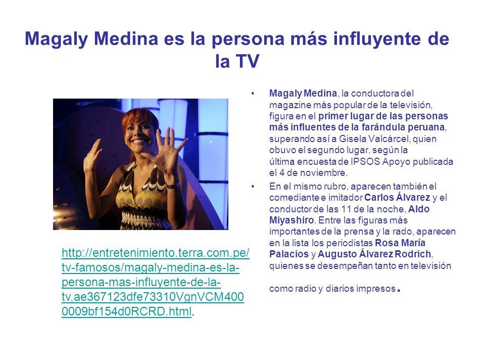 Magaly Medina es la persona más influyente de la TV Magaly Medina, la conductora del magazine más popular de la televisión, figura en el primer lugar de las personas más influentes de la farándula peruana, superando así a Gisela Valcárcel, quien obuvo el segundo lugar, según la última encuesta de IPSOS Apoyo publicada el 4 de noviembre.