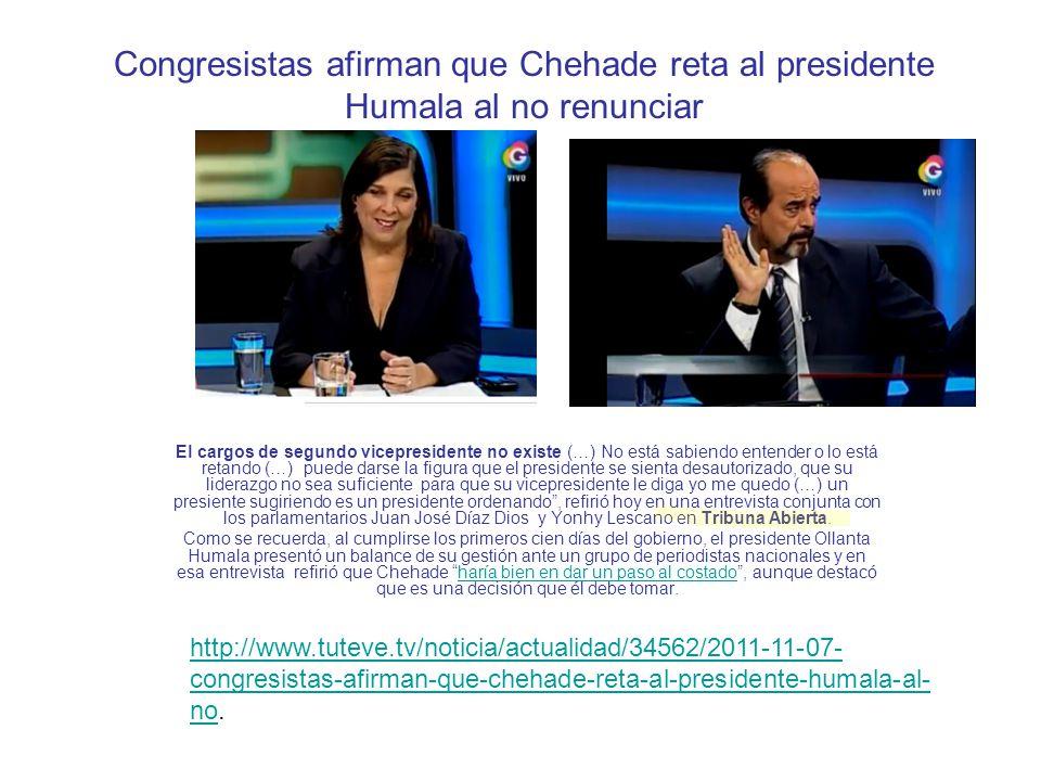 Congresistas afirman que Chehade reta al presidente Humala al no renunciar El cargos de segundo vicepresidente no existe (…) No está sabiendo entender