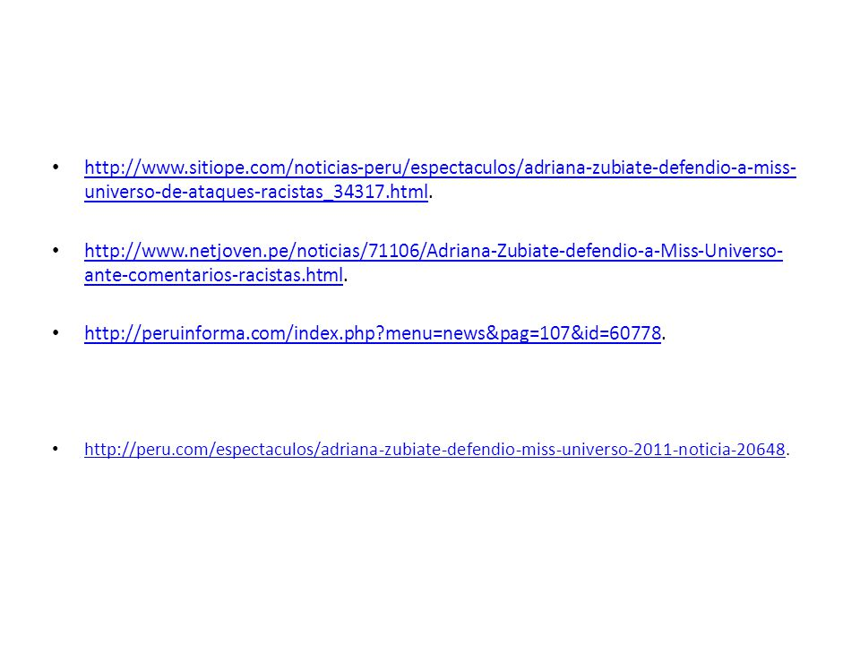 http://www.sitiope.com/noticias-peru/espectaculos/adriana-zubiate-defendio-a-miss- universo-de-ataques-racistas_34317.html. http://www.sitiope.com/not