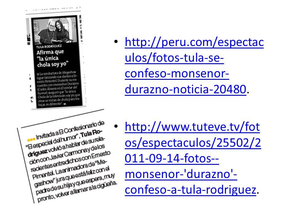 http://peru.com/espectac ulos/fotos-tula-se- confeso-monsenor- durazno-noticia-20480. http://peru.com/espectac ulos/fotos-tula-se- confeso-monsenor- d