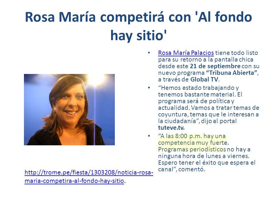 Rosa María competirá con 'Al fondo hay sitio' Rosa María Palacios tiene todo listo para su retorno a la pantalla chica desde este 21 de septiembre con