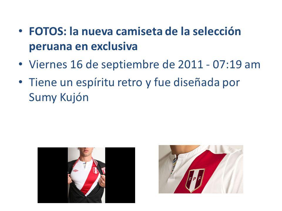 FOTOS: la nueva camiseta de la selección peruana en exclusiva Viernes 16 de septiembre de 2011 - 07:19 am Tiene un espíritu retro y fue diseñada por S