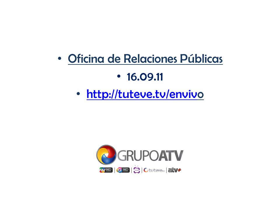 Oficina de Relaciones Públicas 16.09.11 http://tuteve.tv/envivo http://tuteve.tv/enviv