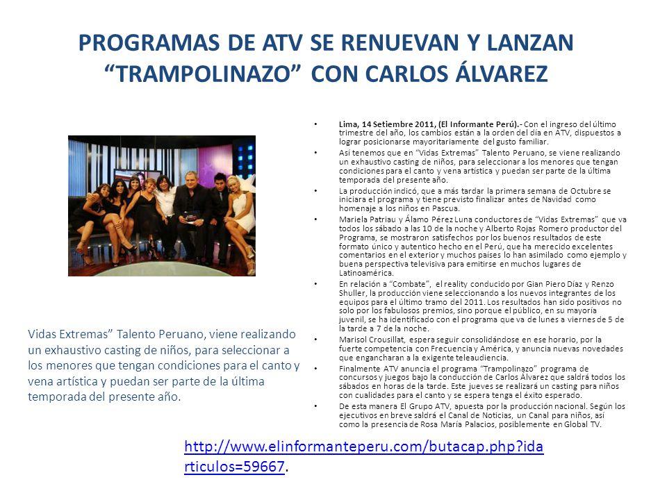 PROGRAMAS DE ATV SE RENUEVAN Y LANZAN TRAMPOLINAZO CON CARLOS ÁLVAREZ Lima, 14 Setiembre 2011, (El Informante Perú).- Con el ingreso del último trimes