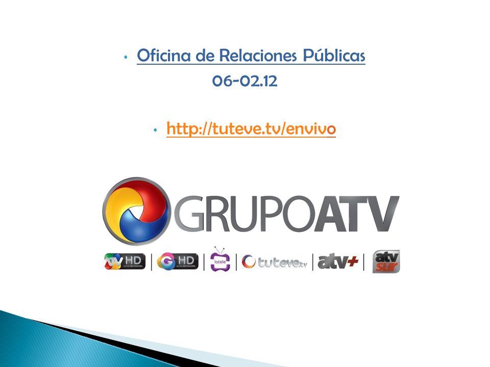 Oficina de Relaciones Públicas 06-02.12 http://tuteve.tv/envivo http://tuteve.tv/enviv