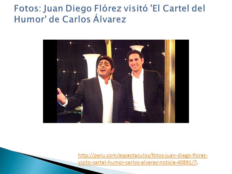 http://peru.com/espectaculos/fotos-juan-diego-florez- visito-cartel-humor-carlos-alvarez-noticia-40891/7http://peru.com/espectaculos/fotos-juan-diego-