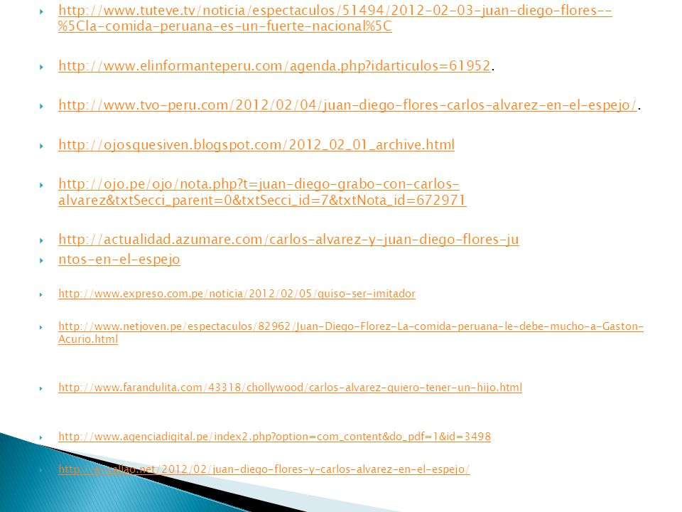 http://www.tuteve.tv/noticia/espectaculos/51494/2012-02-03-juan-diego-flores-- %5Cla-comida-peruana-es-un-fuerte-nacional%5C http://www.tuteve.tv/noti