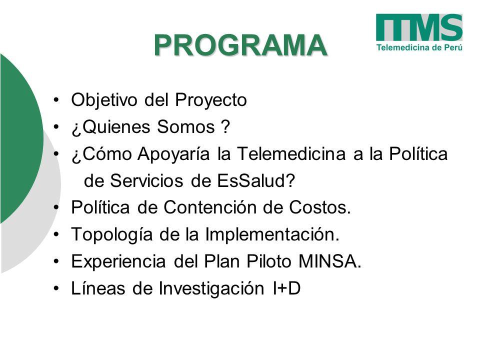 OBJETIVO DEL PROYECTO Implementar la Plataforma de Telemedicina en las Redes Asistenciales de EsSalud a nivel Nacional.