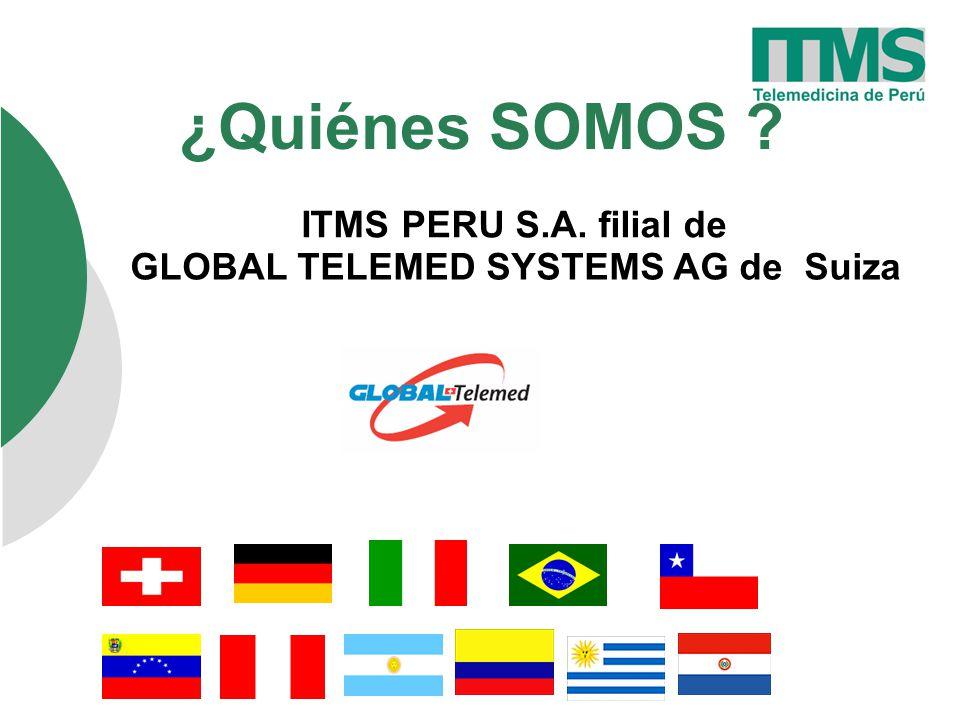 ¿Quiénes SOMOS ? ITMS PERU S.A. filial de GLOBAL TELEMED SYSTEMS AG de Suiza