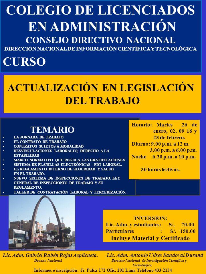 ACTUALIZACIÓN EN LEGISLACIÓN DEL TRABAJO COLEGIO DE LICENCIADOS EN ADMINISTRACIÓN CONSEJO DIRECTIVO NACIONAL DIRECCIÓN NACIONAL DE INFORMACIÓN CIENTÍFICA Y TECNOLÓGICA CURSO TEMARIO LA JORNADA DE TRABAJO EL CONTRATO DE TRABAJO CONTRATOS SUJETOS A MODALIDAD DESVINCULACIONES LABORALES; DERECHO A LA ESTABILIDAD MARCO NORMATIVO QUE REGULA LAS GRATIFICACIONES SISTEMA DE PLANILLAS ELECTRÓNICAS –PDT LABORAL.